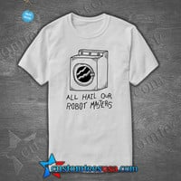 All Hail Our Robot Master Quote T Shirt - Adult Unisex Size S-3XL