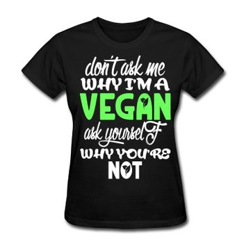 Don't ask me Why I'm a vegan T-Shirt