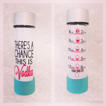 There's a Chance This is Vodka  * 32oz water bottle * Personalized Water Bottle * BPA free * Motivation Chart * Birthday Gift
