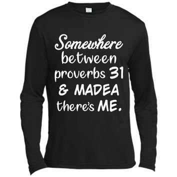 Somewhere Between Proverbs 31 and Madea There_s Me T Shirt Long Sleeve Moisture Absorbing Shirt