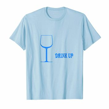 Drink Up Tee Shirt
