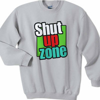 Typography Shut Up Zone Sweatshirt