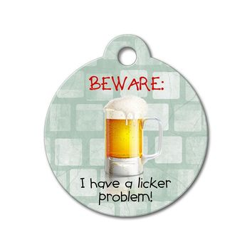 I Have A Licker Problem - Funny Pet Tag