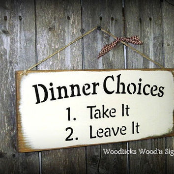 Wooden Sign For the Kitchen  Dinner Choices  1  Take by Woodticks