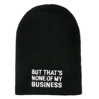 NONE OF MY BUSINESS BEANIE