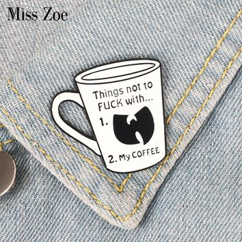 Coffee cup enamel pin Things not to F with my coffee brooch Bag Clothes Lapel Pin Button Badge Cartoon Jewelry Gift for friends