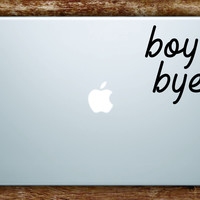 Boy Bye Laptop Apple Macbook Quote Wall Decal Sticker Art Car Window Vinyl Teen Girls Funny Cute