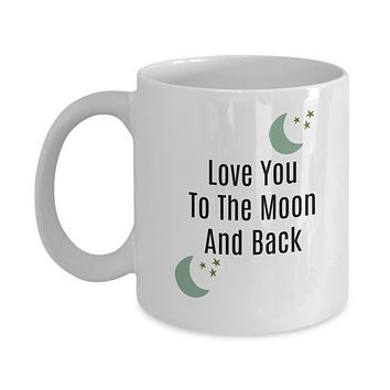 Love You To The Moon And Back  Novelty Coffee Mug Custom Printed Statement Gift Mug Cup Classic White Cup