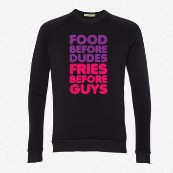 Food Before Dudes, Fries Before Guys fleece crewneck sweatshirt