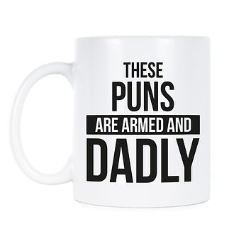 These Puns Are Armed and Dadly Mug Funny Dad Joke Mug Fathers Day Mugs Funny