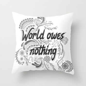 The world owes you nothing Throw Pillow by Famenxt | Society6