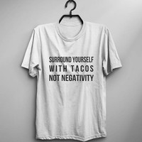 Taco shirt inspirational tshirt positive inspiration mens graphic tee for women food tshirt funny t shirt gift for her not negativity