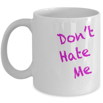 """Dont Hate Me"" Coffee Mug by #Medifornia. BUY while supplies last!"
