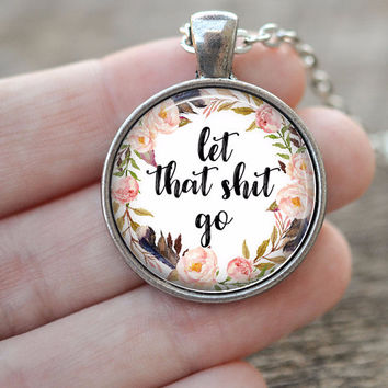 Let That Shit Go Pendant Necklace