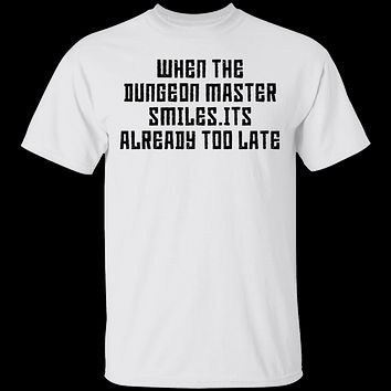 When The Dungeon Master Smiles It's Already Too Late T-Shirt