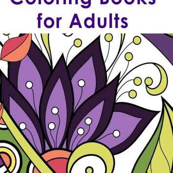Coloring Books for Adults: Adult Coloring Book with over 45 Coloring Pages! Flowers, Animals, and Patterns: Stress Relief Coloring Book