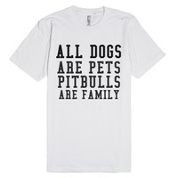 All Dogs Are Pets Pitbulls Are Family-Unisex White T-Shirt