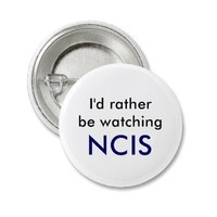 I'd rather be watching, NCIS Pin from Zazzle.com