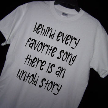 BEHIND Every FAVORITE SONG There is an Untold Story T Shirt