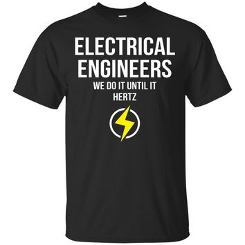 Electrical Engineers We Do It Until It Hertz Funny T Shirt