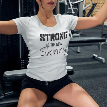 Strong Is The New Skinny Fitness Women's tee