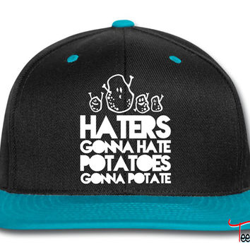 haters gonna hate, potatoes gonna potate Snapback