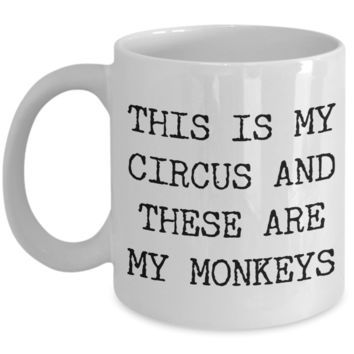 This is My Circus and These are My Monkeys Funny Mug Ceramic Coffee Cup