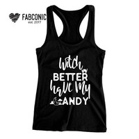 Witch Better Have My Candy Tank Top, Witch better have my candy tank, Halloween shirt, Halloween top, Funny halloween costume