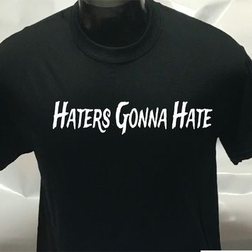 Haters Gonna Hate Printed T-Shirt Tee Shirt T Shirt Mens Ladies Womens