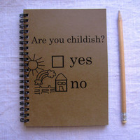 Are you childish -  5 x 7 journal