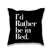 I'd Rather be in Bed Throw Pillow