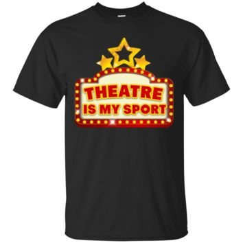 Theatre Is My Sport T-Shirt Hoodie Funny Cute Theater Drama T-Shirt Hoodie