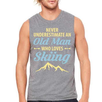 Never Underestimate An Old Man Who Loves Skiing Muscle Tank