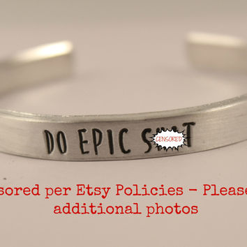 Do Epic Shit - Cuff Bracelet - Your choice of pure aluminum, copper, brass or sterling silver