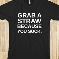 Supermarket: Grab A Straw Because You Suck T-Shirt from Glamfoxx Shirts