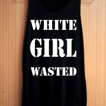 White Girl Wasted Shirt Top Tank Top Tee Tunic Singlet Women - Size S M L