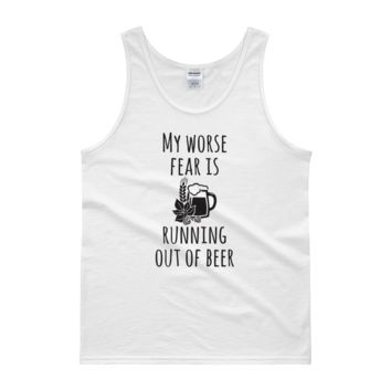 My Worse Fear Is Running Out Of Beer - Tank top