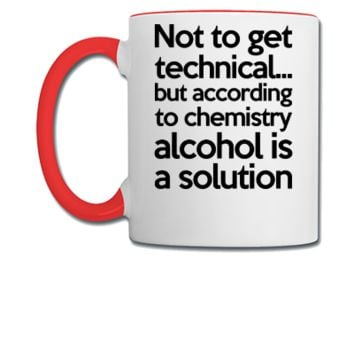 Alcohol Is A Solution - Coffee/Tea Mug