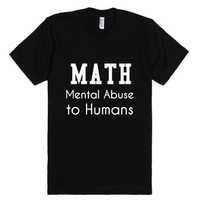 Math-Mental Abuse to Humans-Unisex Black T-Shirt