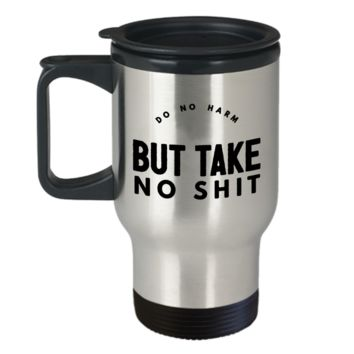 Do No Harm But Take No Shit Travel Mug Stainless Steel Insulated Coffee Cup