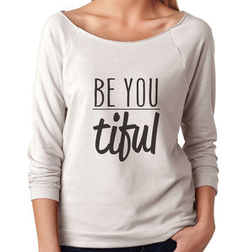 Be You Tiful 3/4 Sleeve Scoop Neck - beautiful quote shirts, workout clothing, motivational tshirts, inspirational raw edge tops, faith tee