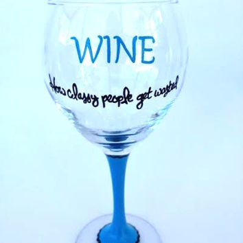 How Classy People Get Wasted hand painted wine glass
