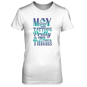 May Girl With Tattoos Pretty Eyes And Thick Thighs T-shirt Women