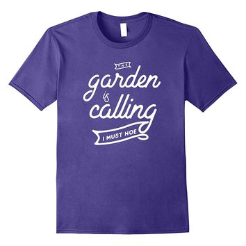 Funny Gardening Shirt- The Garden is Calling I Must Hoe