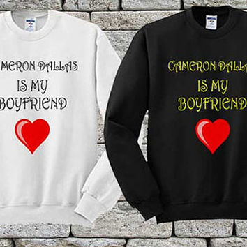 Cameron Dallas is my Boyfriend Black White sweater Sweatshirt Crewneck Men or Women Unisex