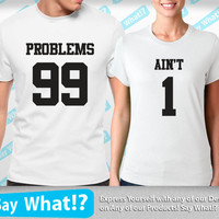 99 Problems Ain't 1 Combo - couples t shirt boyfriend tshirt girlfriend tee love valentines day fun his hers t she's he's mine t-shirts