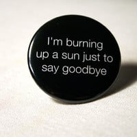 I'm burning up a sun to say goodbye by BayleafButtons on Etsy