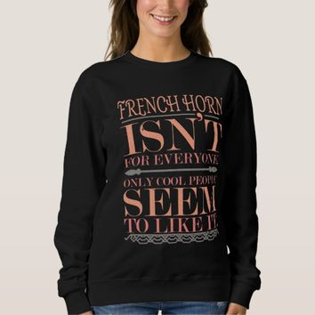 French Horn isn't for Everyone Only Cool People Sweatshirt