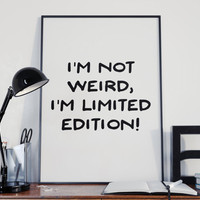 Im Not Weird Im limited Edition, Be You, Be You Print, Be Yourself, Inspirational Print, Office Art, Kids Room, Teen Room, Printable Art