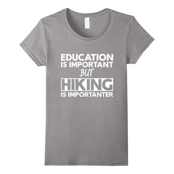 Education Is Important But Hiking Is Importanter T-Shirt